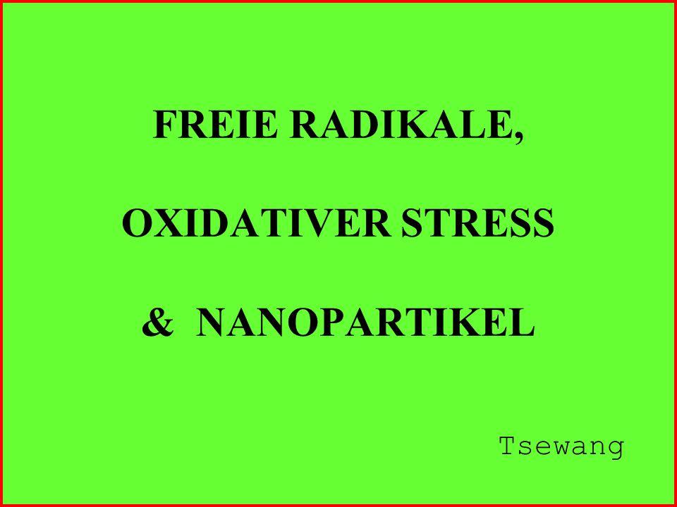 FREIE RADIKALE, OXIDATIVER STRESS & NANOPARTIKEL Tsewang