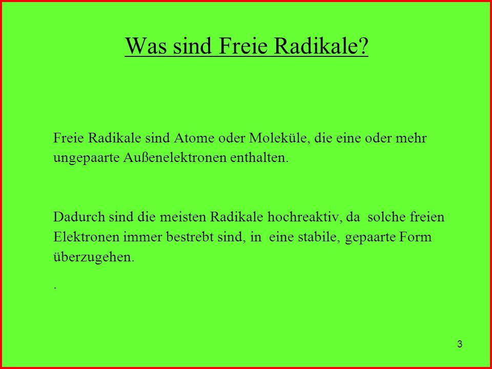 3 Was sind Freie Radikale? Freie Radikale sind Atome oder Moleküle, die eine oder mehr ungepaarte Außenelektronen enthalten. Dadurch sind die meisten