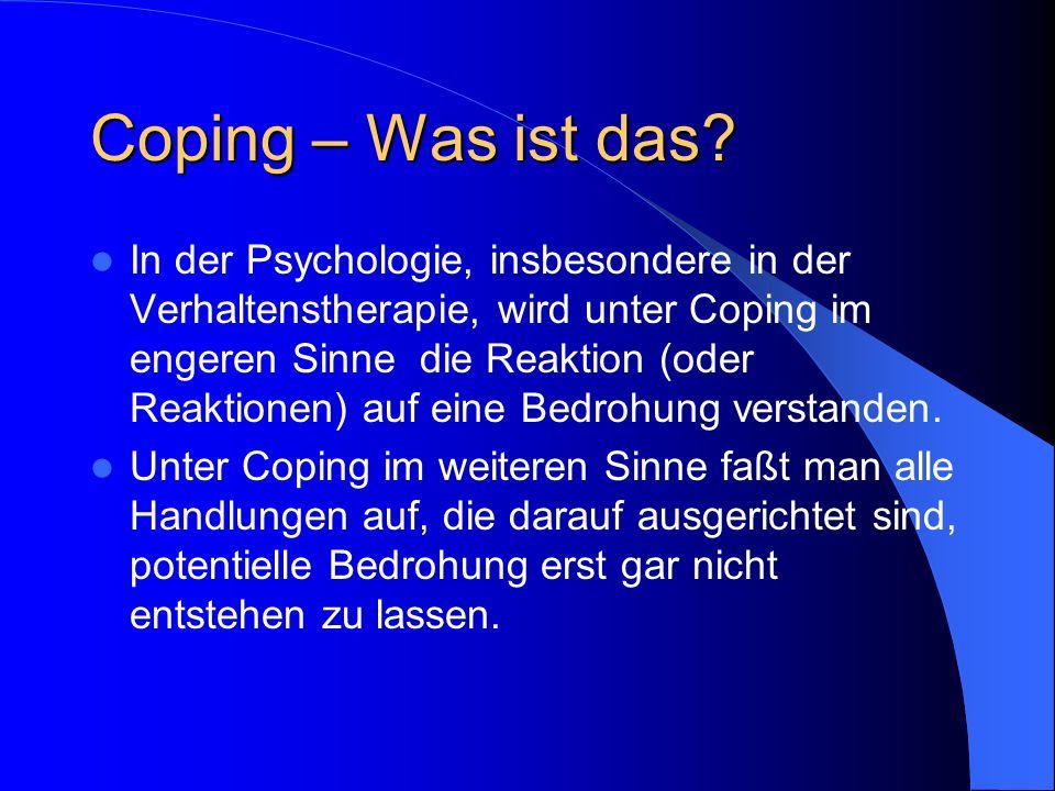 Coping – Was ist das? In der Psychologie, insbesondere in der Verhaltenstherapie, wird unter Coping im engeren Sinne die Reaktion (oder Reaktionen) au