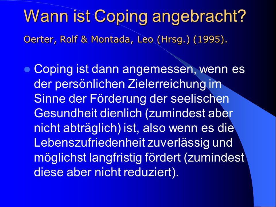 Wann ist Coping angebracht? Oerter, Rolf & Montada, Leo (Hrsg.) (1995). Coping ist dann angemessen, wenn es der persönlichen Zielerreichung im Sinne d