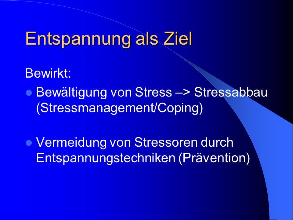 Entspannung als Ziel Bewirkt: Bewältigung von Stress –> Stressabbau (Stressmanagement/Coping) Vermeidung von Stressoren durch Entspannungstechniken (P