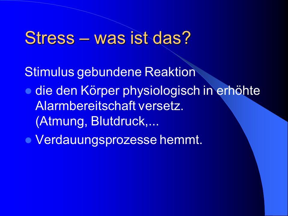Stress – was ist das? Stimulus gebundene Reaktion die den Körper physiologisch in erhöhte Alarmbereitschaft versetz. (Atmung, Blutdruck,... Verdauungs