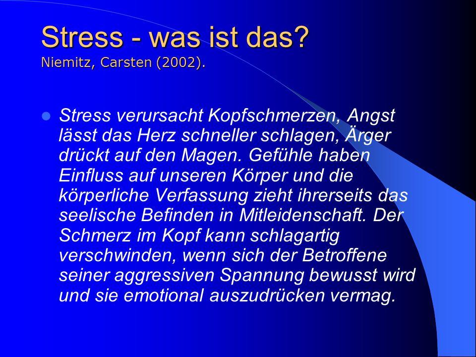 Stress - was ist das? Niemitz, Carsten (2002). Stress verursacht Kopfschmerzen, Angst lässt das Herz schneller schlagen, Ärger drückt auf den Magen. G