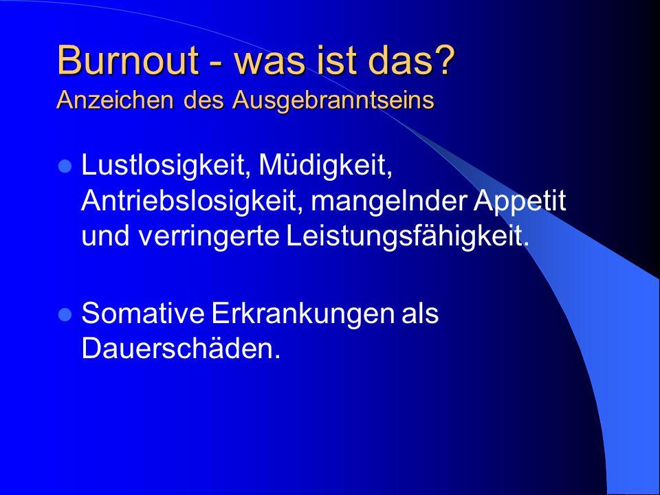 Burnout - was ist das? Anzeichen des Ausgebranntseins Lustlosigkeit, Müdigkeit, Antriebslosigkeit, mangelnder Appetit und verringerte Leistungsfähigke