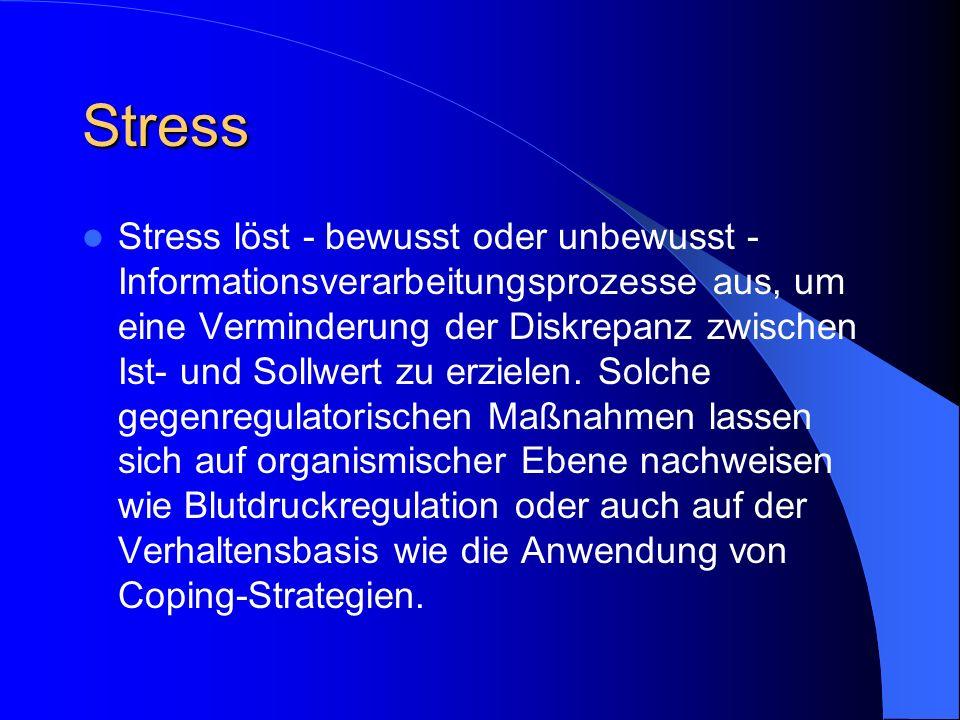 Stress Stress löst - bewusst oder unbewusst - Informationsverarbeitungsprozesse aus, um eine Verminderung der Diskrepanz zwischen Ist- und Sollwert zu