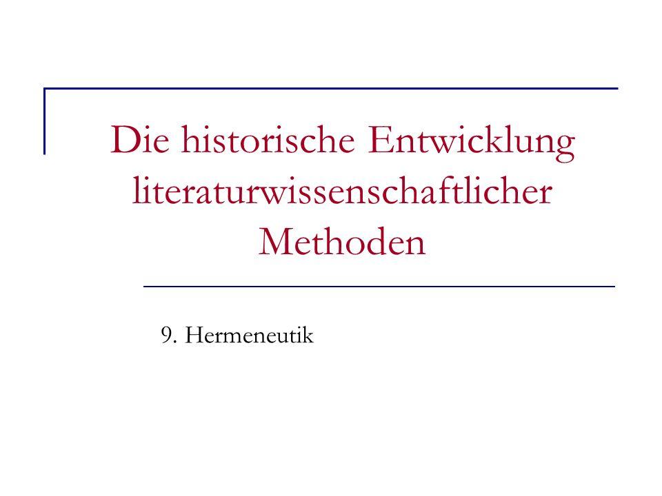 Die historische Entwicklung literaturwissenschaftlicher Methoden 9. Hermeneutik