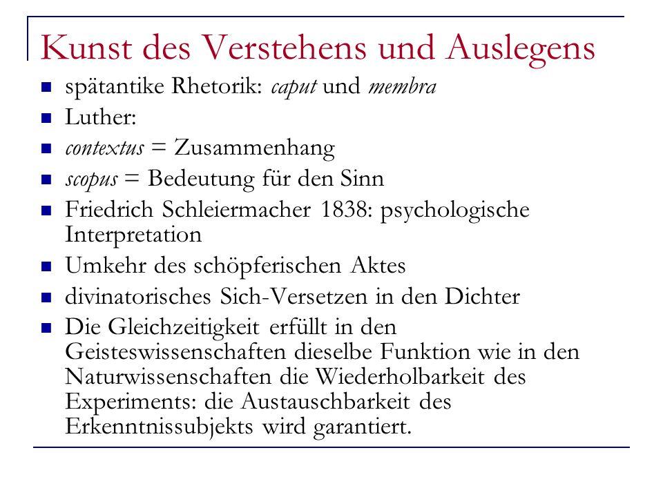 Kunst des Verstehens und Auslegens spätantike Rhetorik: caput und membra Luther: contextus = Zusammenhang scopus = Bedeutung für den Sinn Friedrich Sc