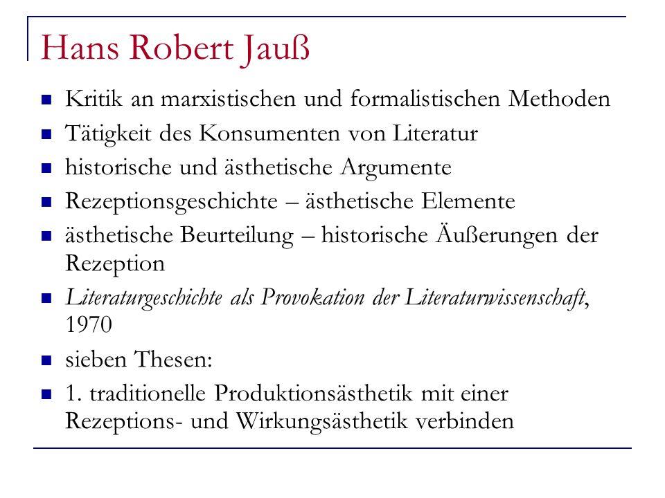 Hans Robert Jauß Kritik an marxistischen und formalistischen Methoden Tätigkeit des Konsumenten von Literatur historische und ästhetische Argumente Re