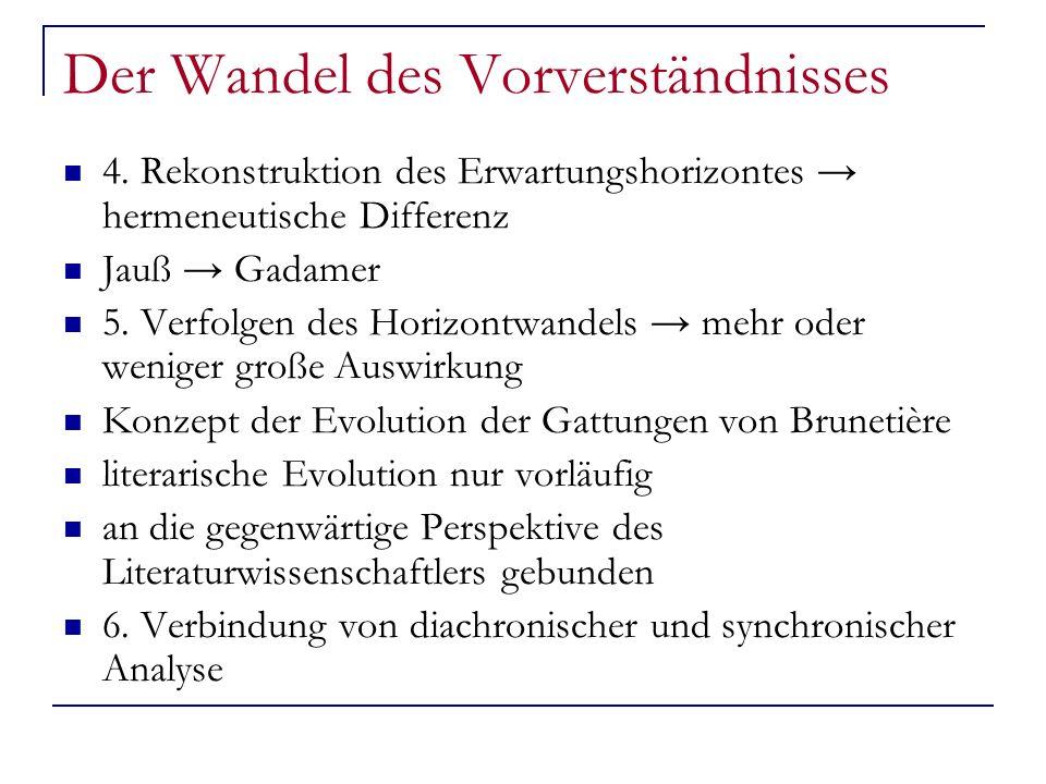 Der Wandel des Vorverständnisses 4. Rekonstruktion des Erwartungshorizontes hermeneutische Differenz Jauß Gadamer 5. Verfolgen des Horizontwandels meh