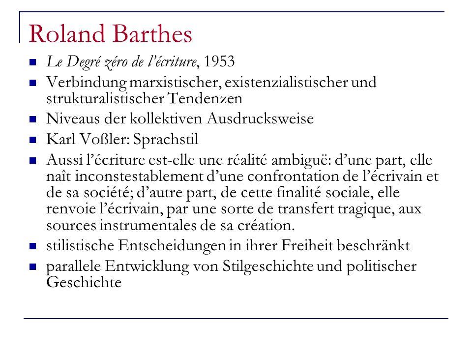 Roland Barthes Le Degré zéro de lécriture, 1953 Verbindung marxistischer, existenzialistischer und strukturalistischer Tendenzen Niveaus der kollektiv