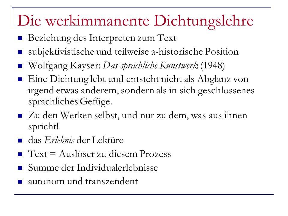 Die werkimmanente Dichtungslehre Beziehung des Interpreten zum Text subjektivistische und teilweise a-historische Position Wolfgang Kayser: Das sprach