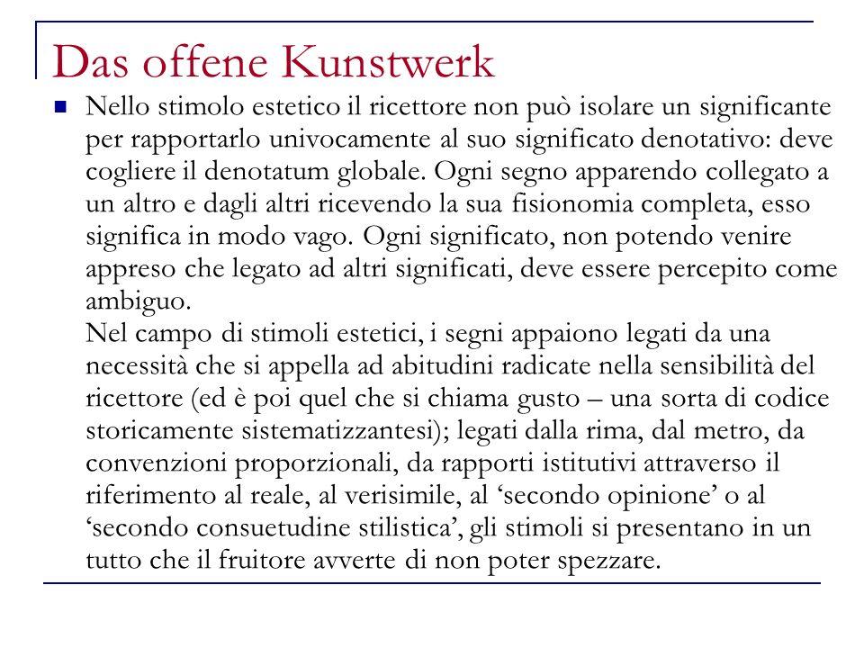 Das offene Kunstwerk Nello stimolo estetico il ricettore non può isolare un significante per rapportarlo univocamente al suo significato denotativo: d