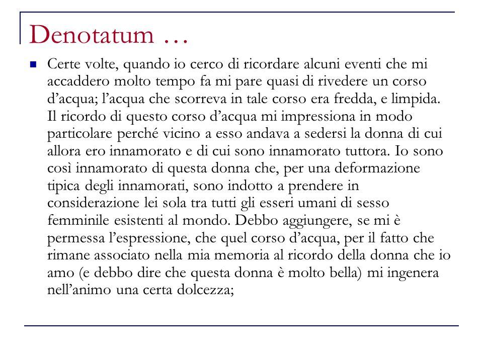 Denotatum … Certe volte, quando io cerco di ricordare alcuni eventi che mi accaddero molto tempo fa mi pare quasi di rivedere un corso dacqua; lacqua