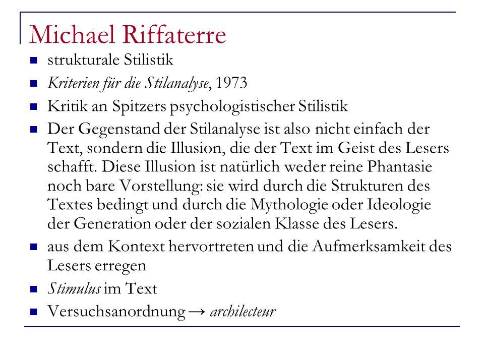 Michael Riffaterre strukturale Stilistik Kriterien für die Stilanalyse, 1973 Kritik an Spitzers psychologistischer Stilistik Der Gegenstand der Stilan