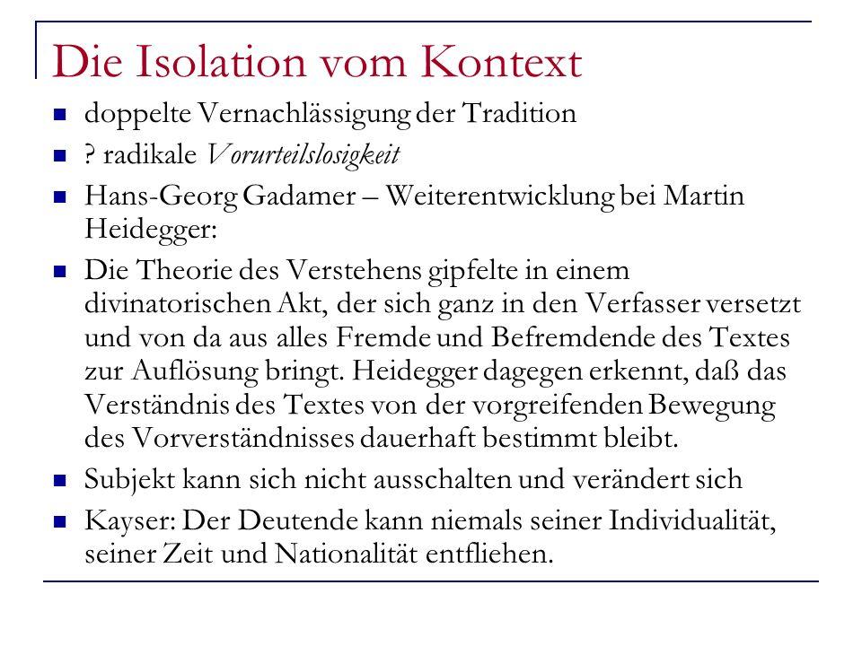 Die Isolation vom Kontext doppelte Vernachlässigung der Tradition ? radikale Vorurteilslosigkeit Hans-Georg Gadamer – Weiterentwicklung bei Martin Hei