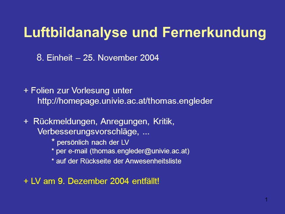 1 Luftbildanalyse und Fernerkundung 8. Einheit – 25. November 2004 + Folien zur Vorlesung unter http://homepage.univie.ac.at/thomas.engleder + Rückmel