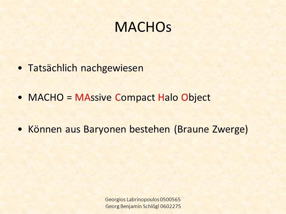 MACHOs Tatsächlich nachgewiesen MACHO = MAssive Compact Halo Object Können aus Baryonen bestehen (Braune Zwerge) Georgios Labrinopoulos 0500565 Georg