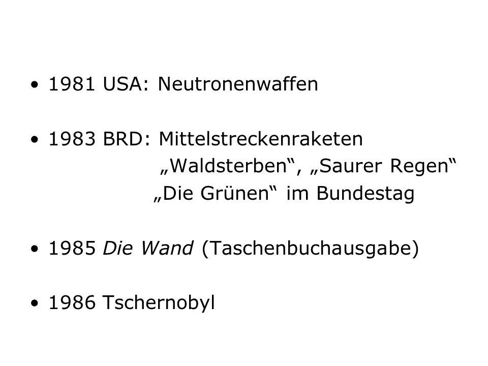 1981 USA: Neutronenwaffen 1983 BRD: Mittelstreckenraketen Waldsterben, Saurer Regen Die Grünen im Bundestag 1985 Die Wand (Taschenbuchausgabe) 1986 Tschernobyl