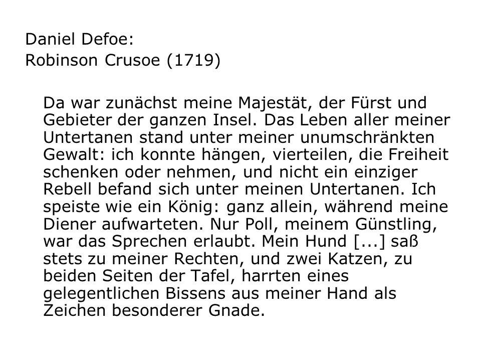Daniel Defoe: Robinson Crusoe (1719) Da war zunächst meine Majestät, der Fürst und Gebieter der ganzen Insel. Das Leben aller meiner Untertanen stand
