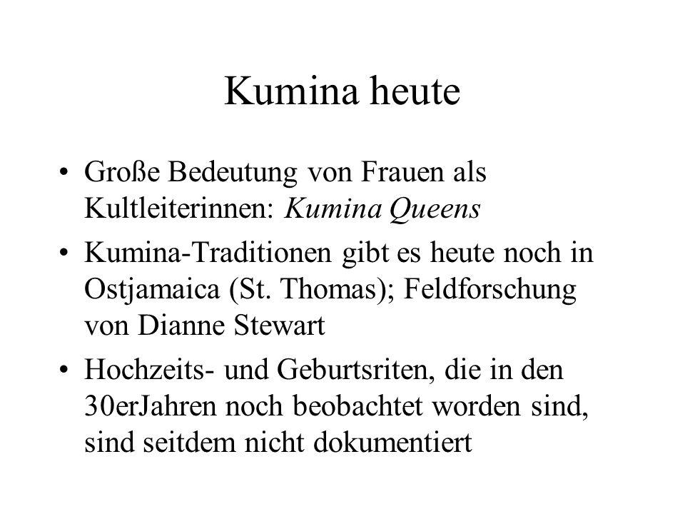 Kumina heute Große Bedeutung von Frauen als Kultleiterinnen: Kumina Queens Kumina-Traditionen gibt es heute noch in Ostjamaica (St. Thomas); Feldforsc