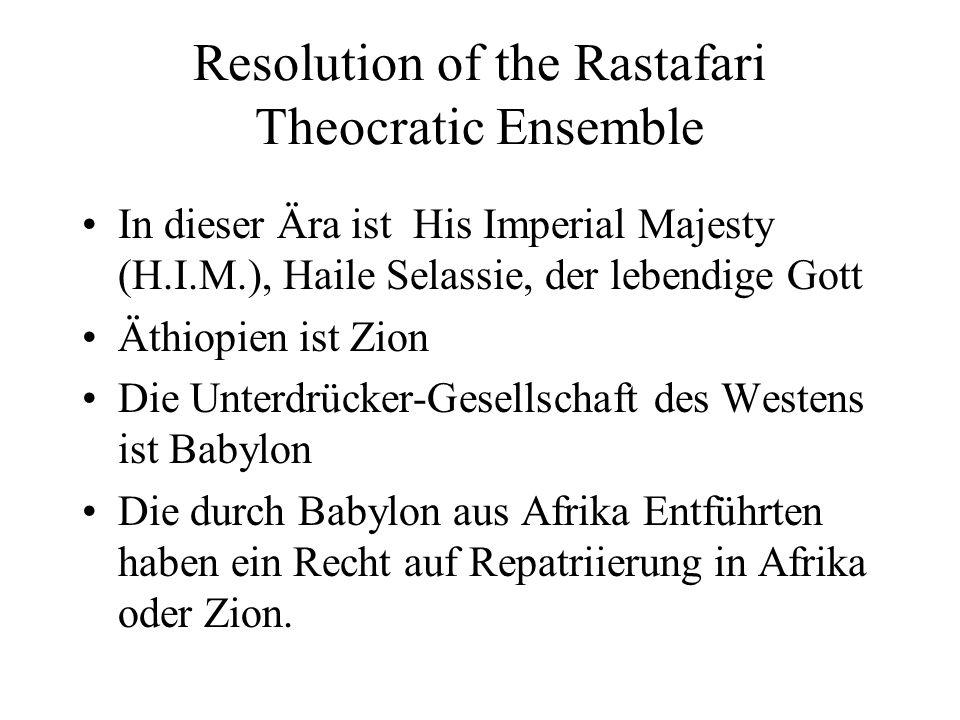 Resolution of the Rastafari Theocratic Ensemble In dieser Ära ist His Imperial Majesty (H.I.M.), Haile Selassie, der lebendige Gott Äthiopien ist Zion