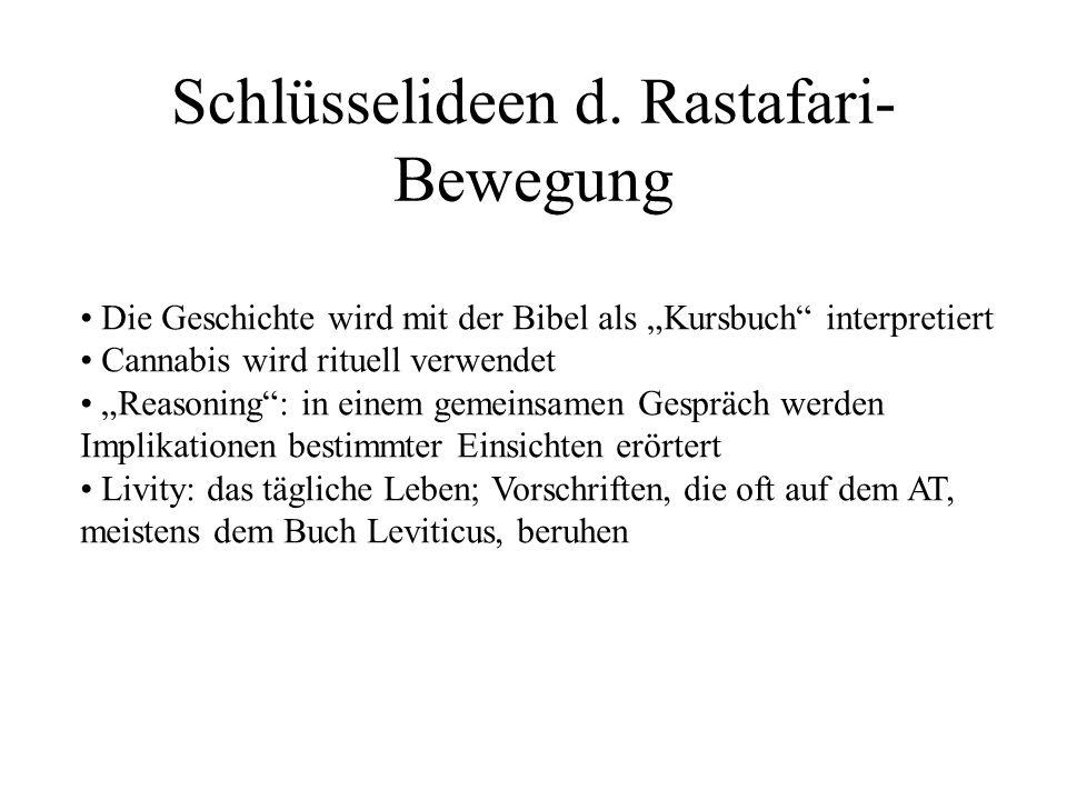 Schlüsselideen d. Rastafari- Bewegung Die Geschichte wird mit der Bibel als Kursbuch interpretiert Cannabis wird rituell verwendet Reasoning: in einem