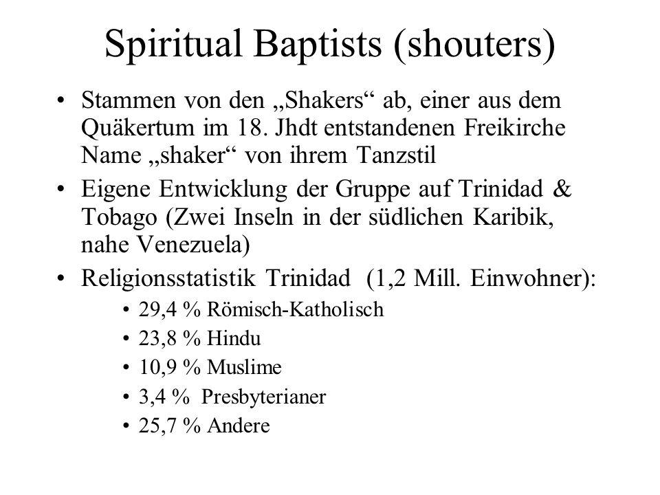 Spiritual Baptists (shouters) Stammen von den Shakers ab, einer aus dem Quäkertum im 18. Jhdt entstandenen Freikirche Name shaker von ihrem Tanzstil E