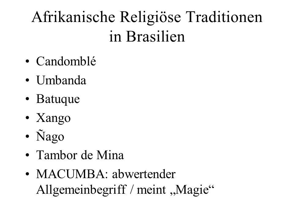 Afrikanische Religiöse Traditionen in Brasilien Candomblé Umbanda Batuque Xango Ñago Tambor de Mina MACUMBA: abwertender Allgemeinbegriff / meint Magi
