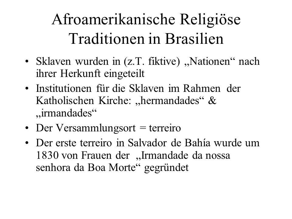 Afroamerikanische Religiöse Traditionen in Brasilien Sklaven wurden in (z.T. fiktive) Nationen nach ihrer Herkunft eingeteilt Institutionen für die Sk
