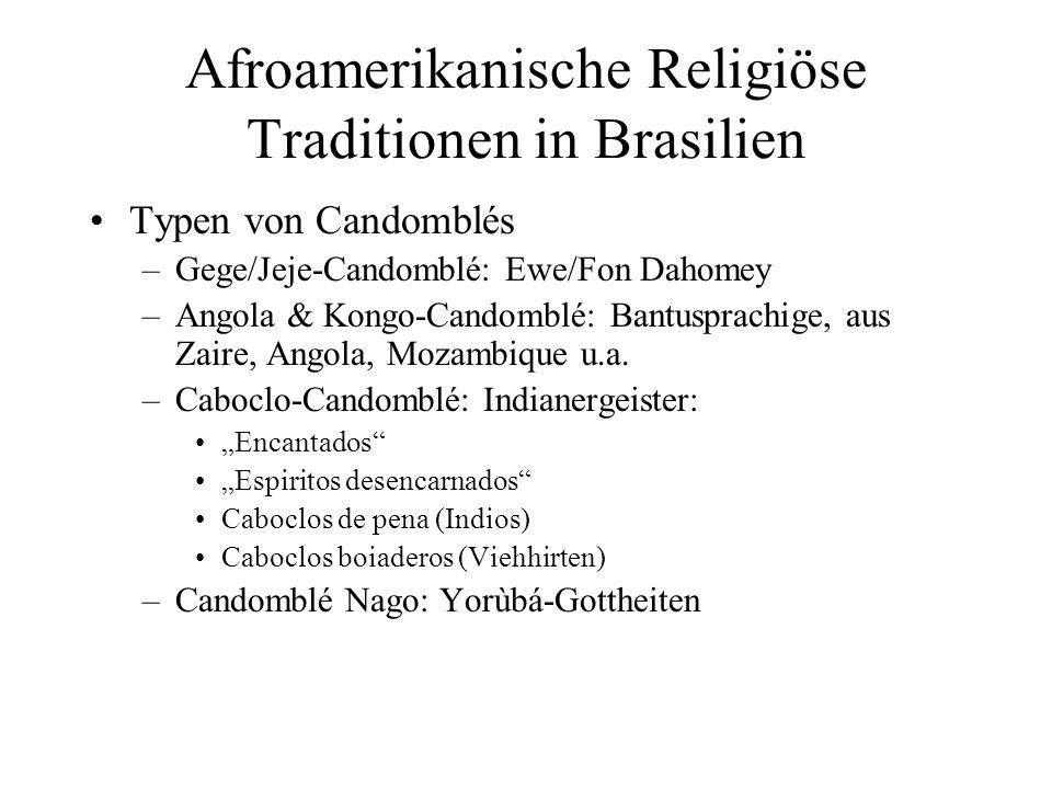 Afroamerikanische Religiöse Traditionen in Brasilien Typen von Candomblés –Gege/Jeje-Candomblé: Ewe/Fon Dahomey –Angola & Kongo-Candomblé: Bantusprach