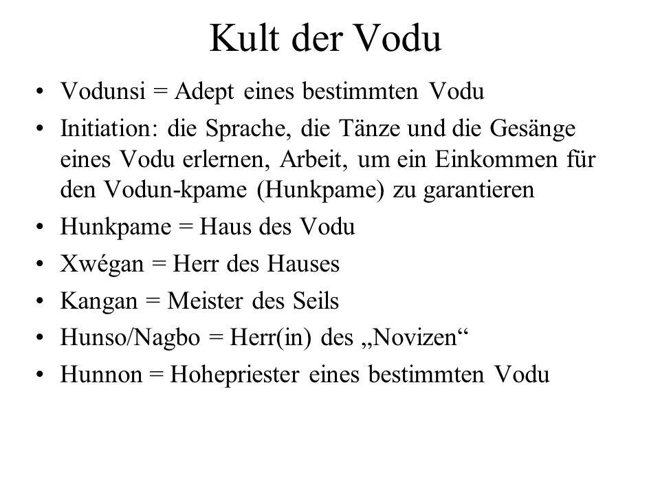 Kult der Vodu Vodunsi = Adept eines bestimmten Vodu Initiation: die Sprache, die Tänze und die Gesänge eines Vodu erlernen, Arbeit, um ein Einkommen f