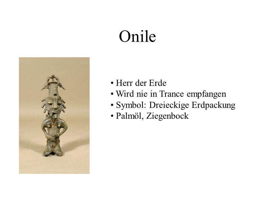 Onile Herr der Erde Wird nie in Trance empfangen Symbol: Dreieckige Erdpackung Palmöl, Ziegenbock