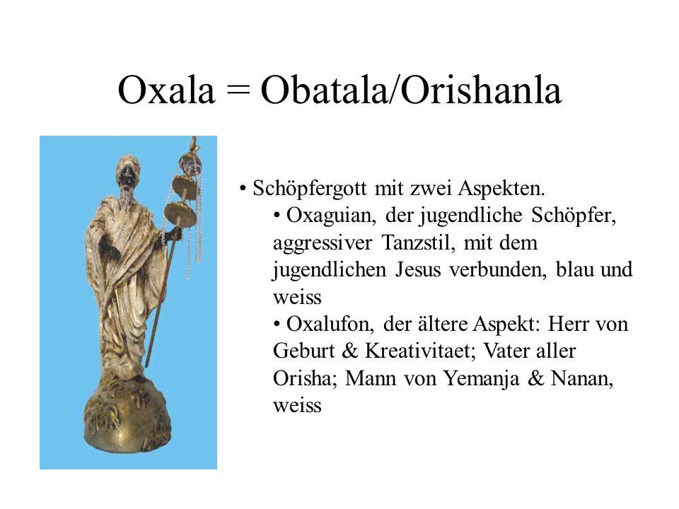 Oxala = Obatala/Orishanla Schöpfergott mit zwei Aspekten. Oxaguian, der jugendliche Schöpfer, aggressiver Tanzstil, mit dem jugendlichen Jesus verbund