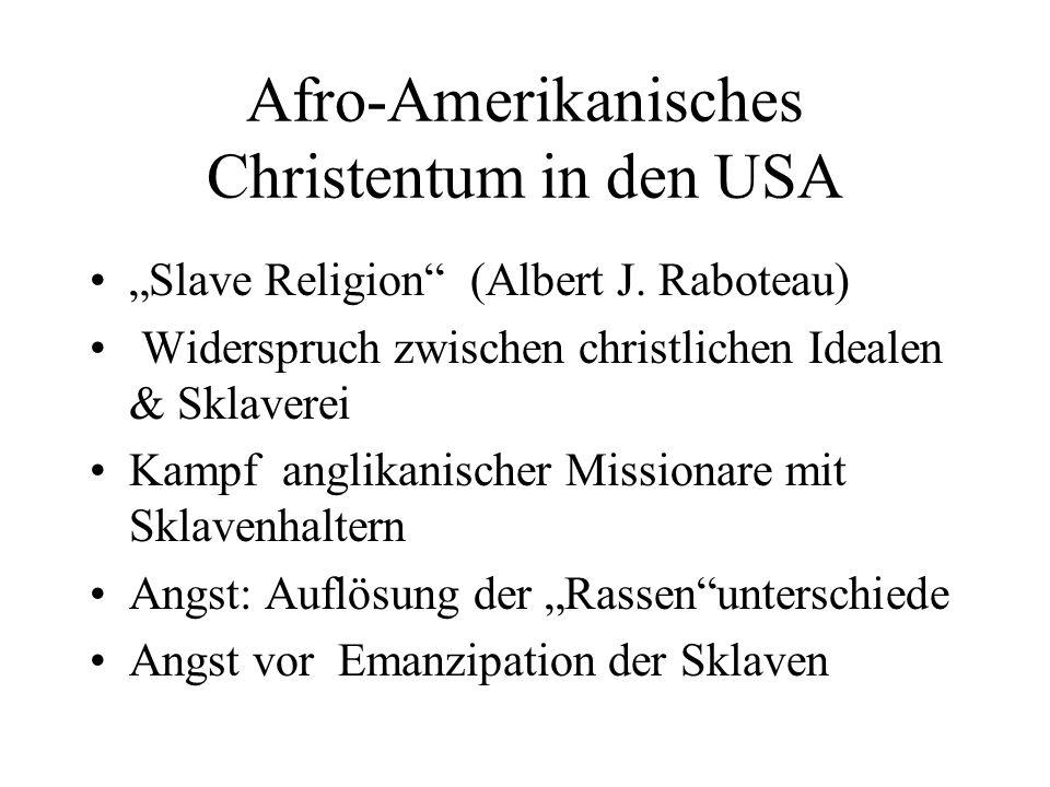Afro-Amerikanisches Christentum in den USA Slave Religion (Albert J. Raboteau) Widerspruch zwischen christlichen Idealen & Sklaverei Kampf anglikanisc