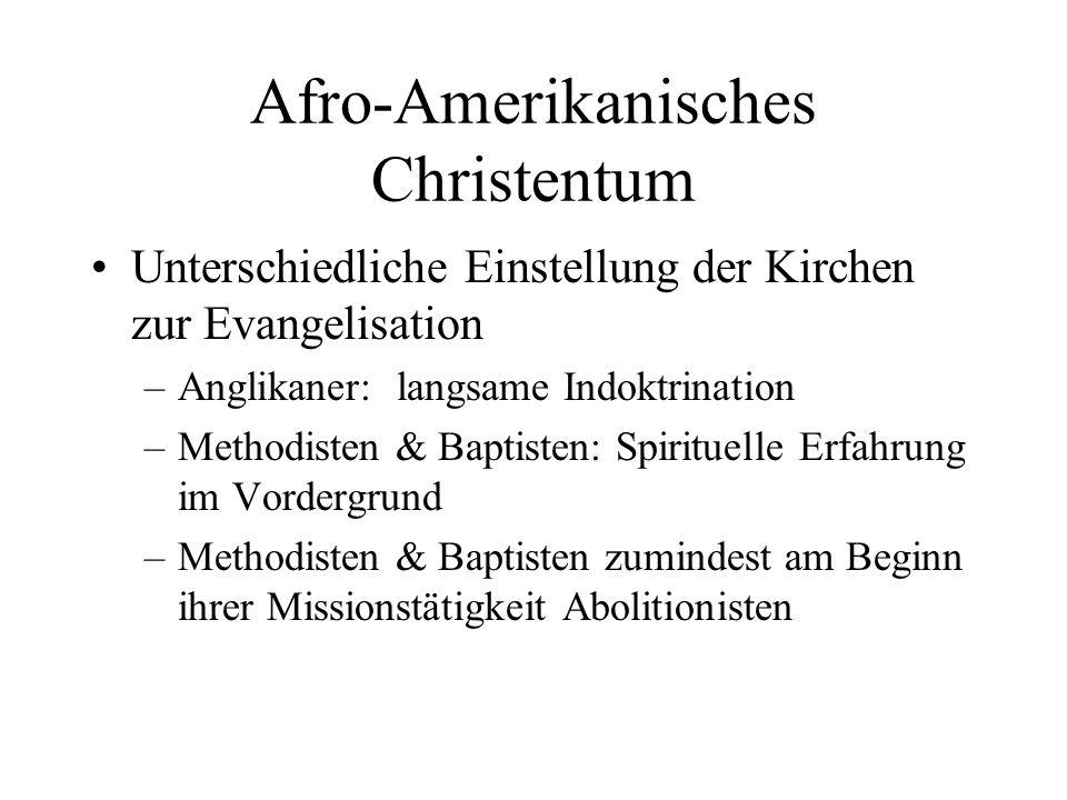 Afro-Amerikanisches Christentum Unterschiedliche Einstellung der Kirchen zur Evangelisation –Anglikaner: langsame Indoktrination –Methodisten & Baptis