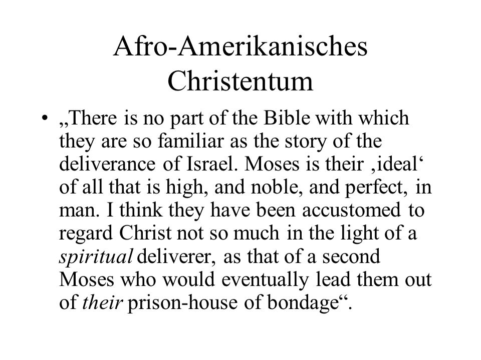 Afro-Amerikanisches Christentum There is no part of the Bible with which they are so familiar as the story of the deliverance of Israel.
