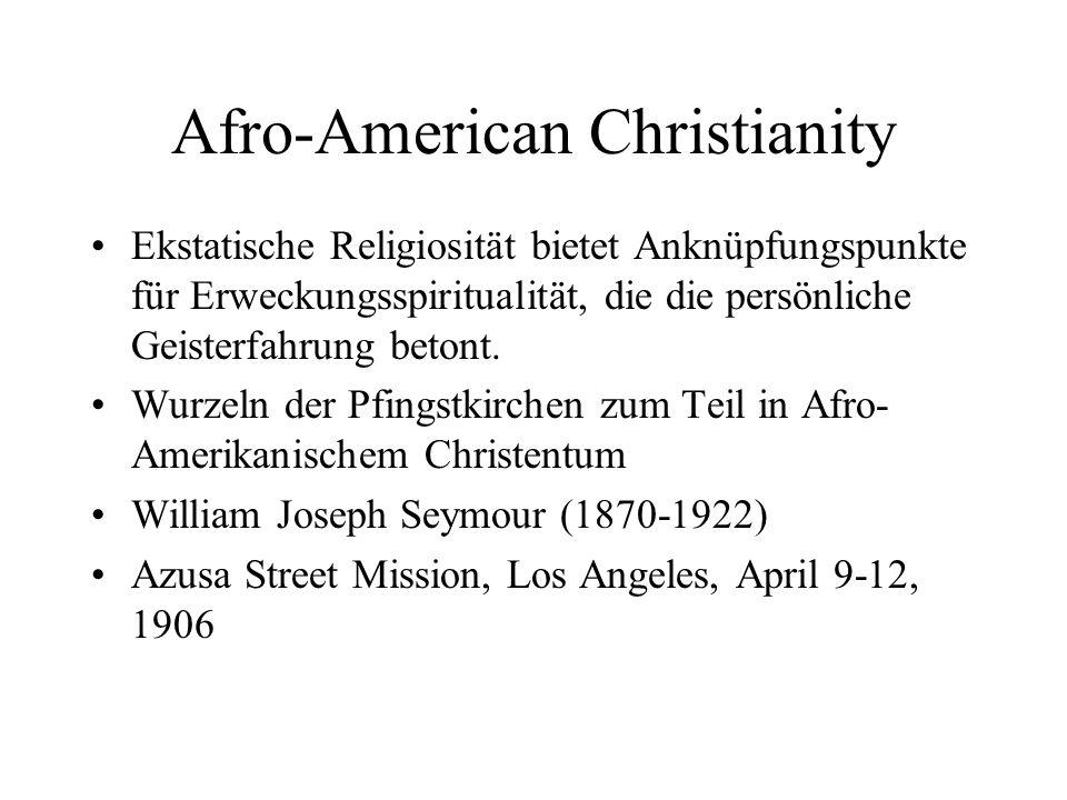 Afro-American Christianity Ekstatische Religiosität bietet Anknüpfungspunkte für Erweckungsspiritualität, die die persönliche Geisterfahrung betont. W