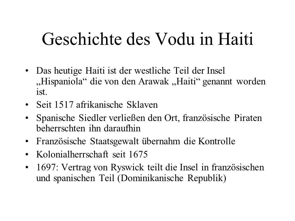 Geschichte des Vodu in Haiti Das heutige Haiti ist der westliche Teil der Insel Hispaniola die von den Arawak Haiti genannt worden ist. Seit 1517 afri