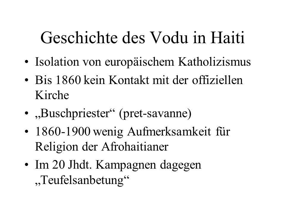 Geschichte des Vodu in Haiti Isolation von europäischem Katholizismus Bis 1860 kein Kontakt mit der offiziellen Kirche Buschpriester (pret-savanne) 18