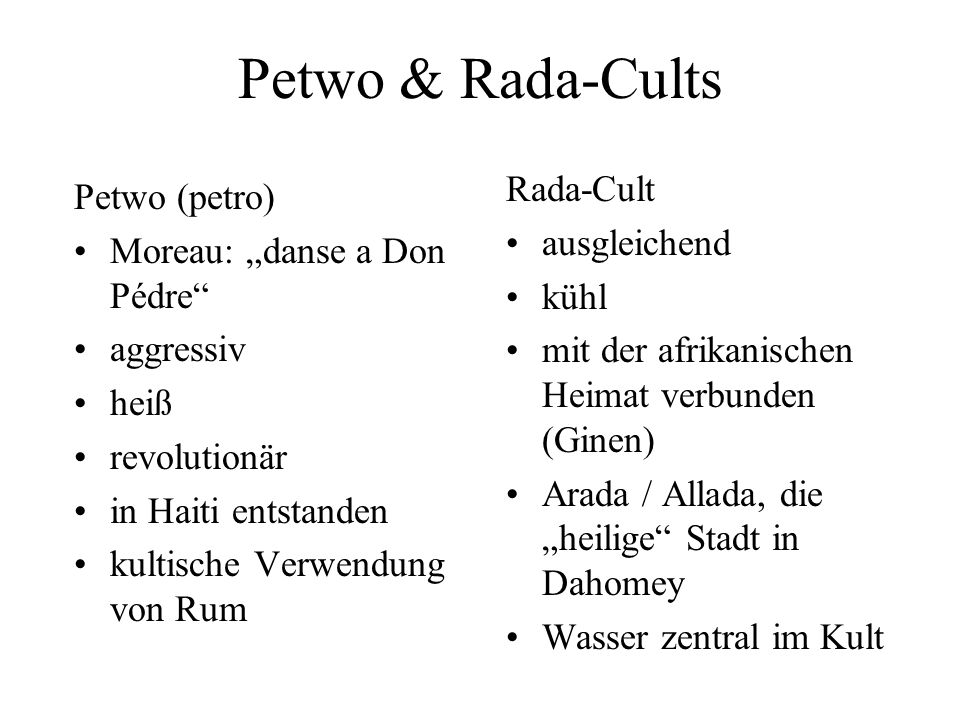 Petwo & Rada-Cults Petwo (petro) Moreau: danse a Don Pédre aggressiv heiß revolutionär in Haiti entstanden kultische Verwendung von Rum Rada-Cult ausg