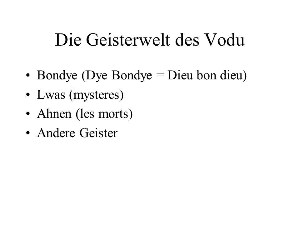 Die Geisterwelt des Vodu Bondye (Dye Bondye = Dieu bon dieu) Lwas (mysteres) Ahnen (les morts) Andere Geister