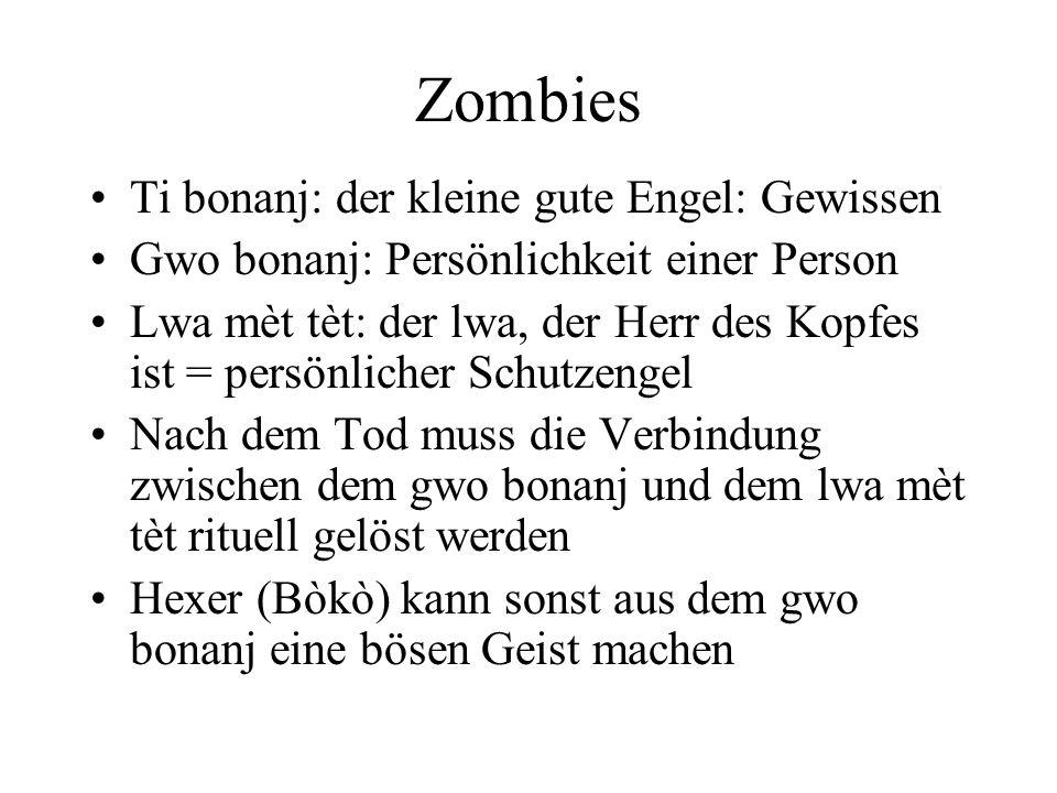 Zombies Ti bonanj: der kleine gute Engel: Gewissen Gwo bonanj: Persönlichkeit einer Person Lwa mèt tèt: der lwa, der Herr des Kopfes ist = persönliche