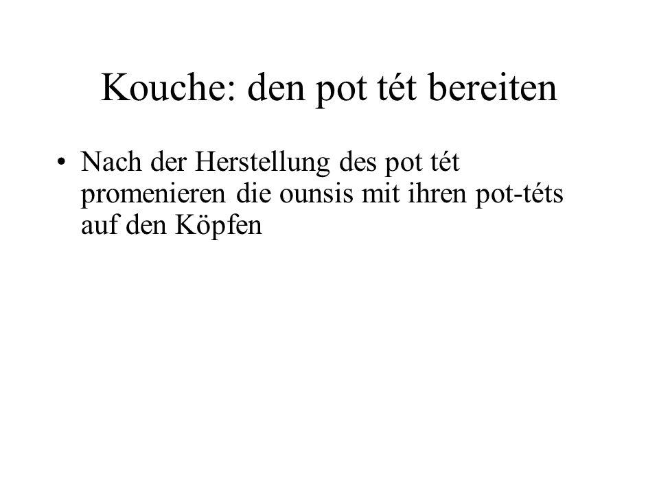 Kouche: den pot tét bereiten Nach der Herstellung des pot tét promenieren die ounsis mit ihren pot-téts auf den Köpfen