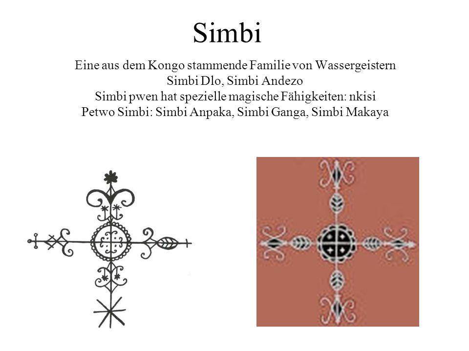 Simbi Eine aus dem Kongo stammende Familie von Wassergeistern Simbi Dlo, Simbi Andezo Simbi pwen hat spezielle magische Fähigkeiten: nkisi Petwo Simbi