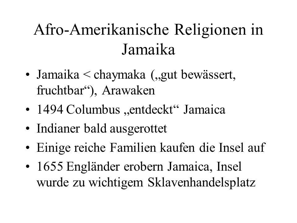 Afro-Amerikanische Religionen in Jamaika Jamaika < chaymaka (gut bewässert, fruchtbar), Arawaken 1494 Columbus entdeckt Jamaica Indianer bald ausgerot