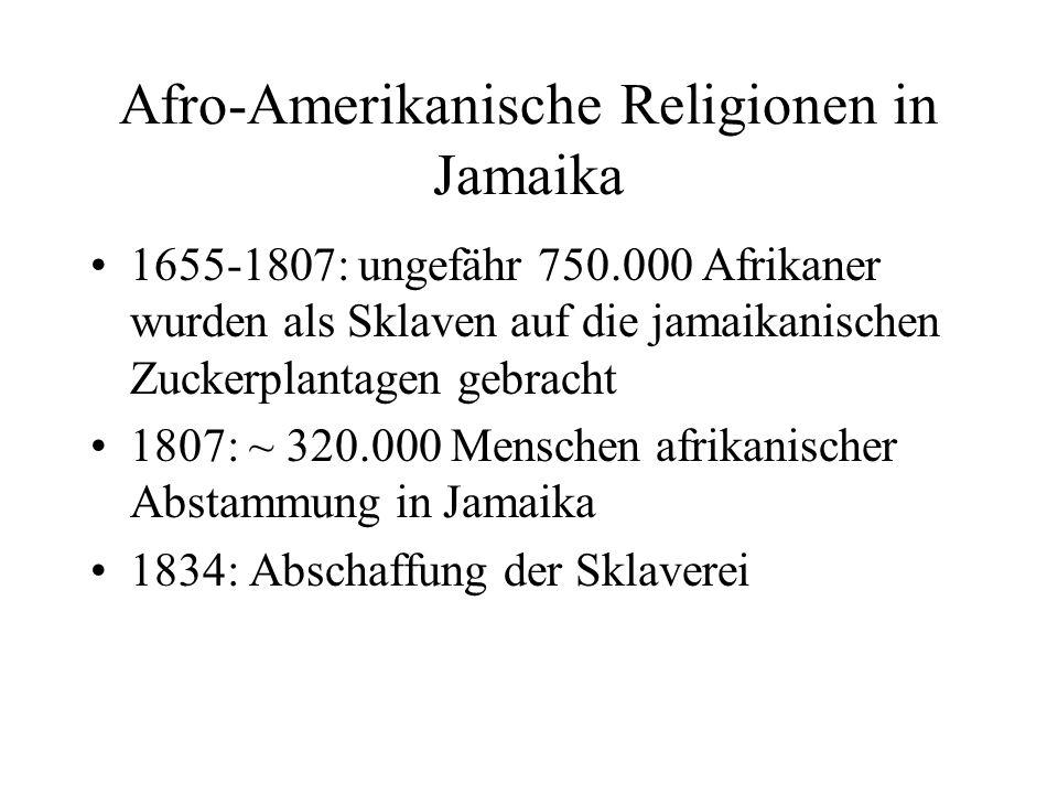 Afro-Amerikanische Religionen in Jamaika 1655-1807: ungefähr 750.000 Afrikaner wurden als Sklaven auf die jamaikanischen Zuckerplantagen gebracht 1807