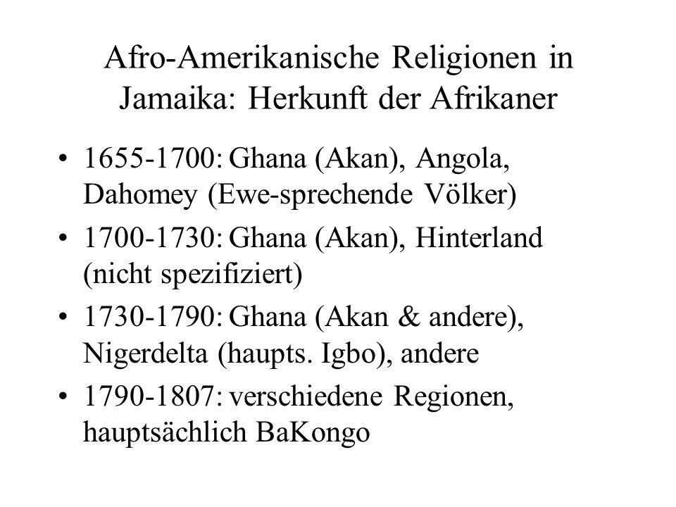 Afro-Amerikanische Religionen in Jamaika: Herkunft der Afrikaner 1655-1700: Ghana (Akan), Angola, Dahomey (Ewe-sprechende Völker) 1700-1730: Ghana (Ak