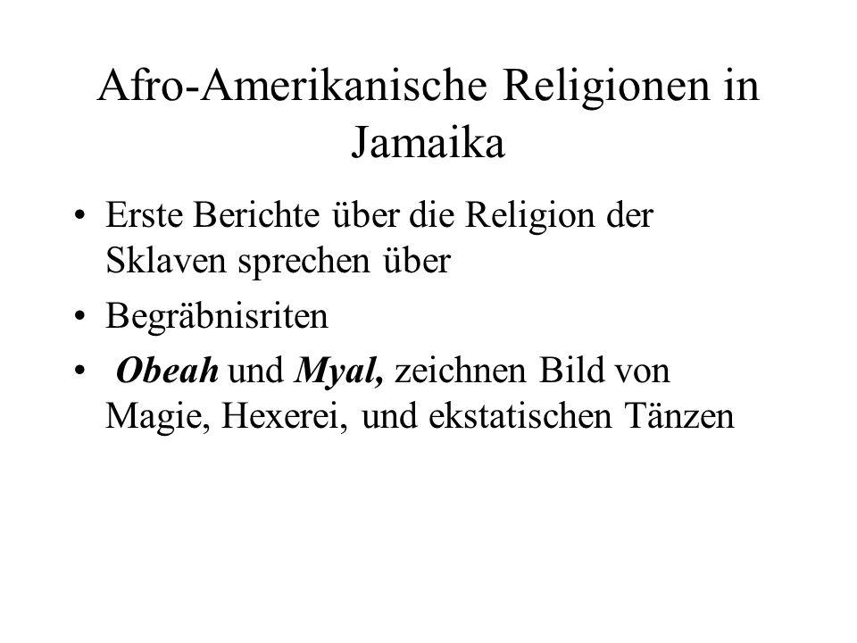 Afro-Amerikanische Religionen in Jamaika Erste Berichte über die Religion der Sklaven sprechen über Begräbnisriten Obeah und Myal, zeichnen Bild von M