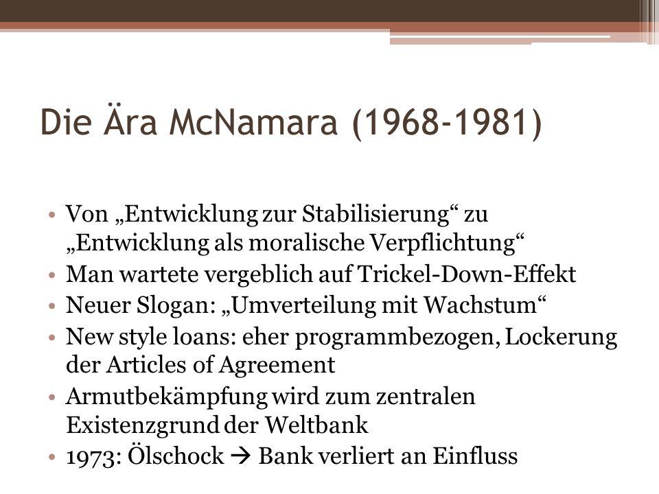 Die Ära McNamara (1968-1981) Von Entwicklung zur Stabilisierung zu Entwicklung als moralische Verpflichtung Man wartete vergeblich auf Trickel-Down-Ef