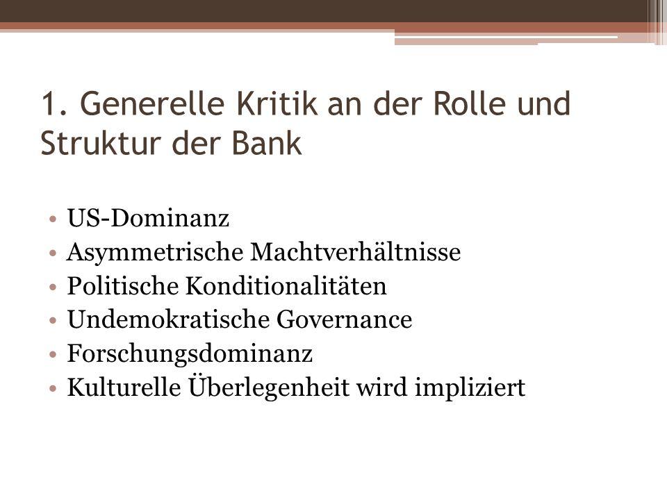 1. Generelle Kritik an der Rolle und Struktur der Bank US-Dominanz Asymmetrische Machtverhältnisse Politische Konditionalitäten Undemokratische Govern